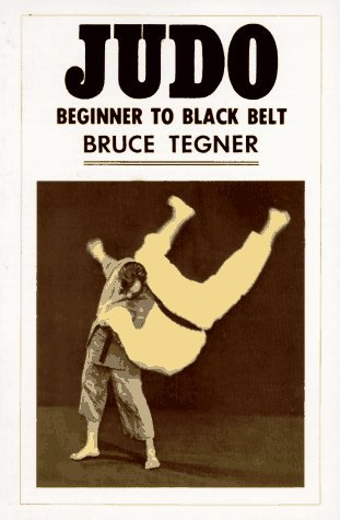 Judo: Beginner to Black Belt by Bruce Tegner (1982-04-01)