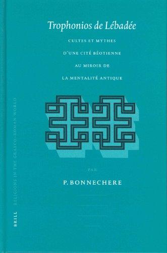 Trophonios De Lebadee: Cultes Et Mythes D'Une Cite Beotienne Au Miroir De LA Mentalite Antique