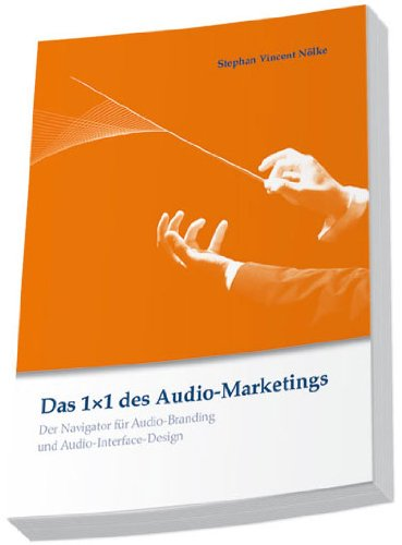 Das 1x1 des Audio-Marketings: Der Navigator für Audio-Branding und Audio-Interface-Design
