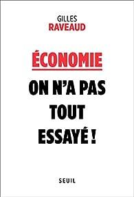 Économie : On n'a pas tout essayé ! par Gilles Raveaud