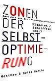 Zonen der Selbstoptimierung: Berichte aus der Leistungsgesellschaft - Sarah Diehl