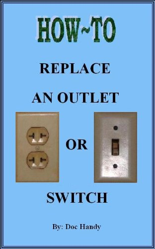 How to Replace an Outlet or Switch (Doc Handy's Home Repair & Improvement Series Book 1) (English Edition)