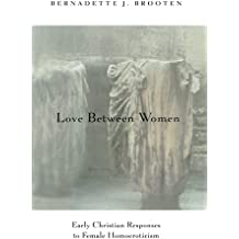 Love Between Women: Early Christian Responses To Female Homoeroticism (Chicago Series on Sexuality, History, and Society (Paperback))