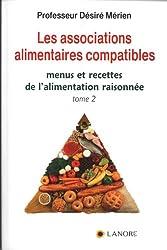 Les associations alimentaires compatibles : Tome 2, Menus et recettes de l'alimentation raisonnée