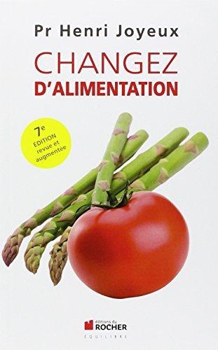 Changez d'alimentation: Written by Henri Joyeux, 2013 Edition, Publisher: Editions du Rocher [Paperback]