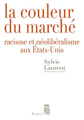 La couleur du marché : racisme et néolibéralisme aux États-Unis / Sylvie Laurent.- [Paris] : Seuil , DL 2016, cop. 2016
