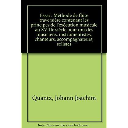 Essai : Méthode de flûte traversière contenant les principes de l'exécution musicale au XVIIIe siècle pour tous les musiciens, instrumentistes, chanteurs, accompagnateurs, solistes