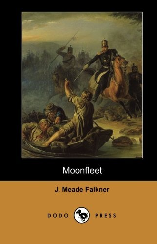 Moonfleet (Dodo Press): Work From The English Novelist And Poet, Best Known For His 1898 Swashbuckler, Moonfleet, A Tale Of Smuggling Which Was ... Of Adventure And Its Gripping Storyline. by J. Meade Falkner (2007-09-02)