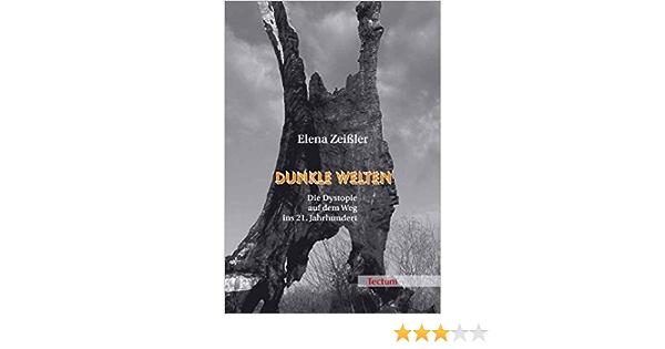 Dunkle Welten Die Dystopie Auf Dem Weg Ins 21 Jahrhundert Von Elena Zeissler Juli 2008 Amazon De Bucher