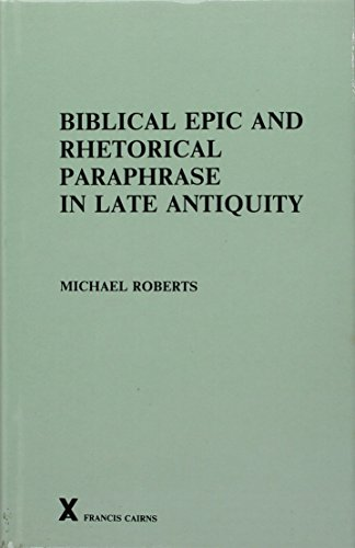 Price comparison product image Biblical Epic and Rhetorical Paraphrase in Late Antiquity (ARCA (Classical & Medieval Texts,  Papers & Monographs))