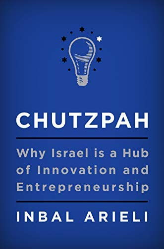 Chutzpah: Why Israel Is a Hub of Innovation and Entrepreneurship (English Edition)