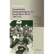 Sowjetische Kriegsgefangene im Deutschen Reich 1941/42: Behandlung und Arbeitseinsatz zwischen Vernichtungspolitik und kriegswirtschaftlichen Zwängen ... der Stiftung niedersächsische Gedenkstätten)