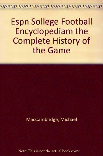Espn Sollege Football Encyclopediam the Complete History of the Game