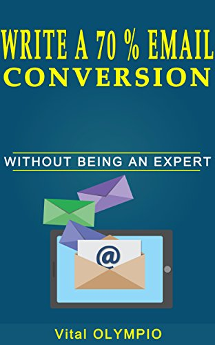 Write A 70% Email Conversion Without Being An Expert: The Proven Method In Email Wich Will Engage Your Customers, Increase Your Click To Rate And Boost Your Sales. (English Edition)