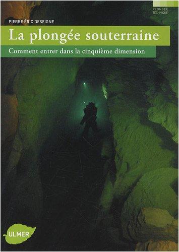 La Plongée souterraine. Comment entrer dans la cinquième dimension