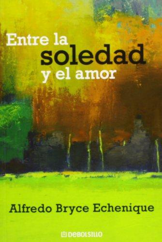 Entre LA Soledad Y El Amor por Alfredo Bryce Echenique