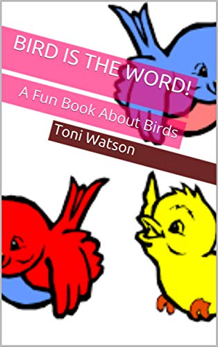 Bird is the Word!: A Fun Book About Birds (Animal Series 1) (English Edition)