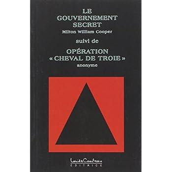 Le gouvernement secret, suivi de 'Opération Cheval de Troie'