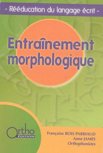 Entraînement morphologique : Rééducation du langage écrit (1CD audio) par Françoise Bois Parriaud, Anne James