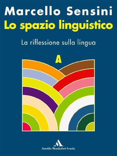 Lo spazio linguistico. Modulo A-B. La riflessione sulla lingua-La pratica testuale. Per le Scuole superiori