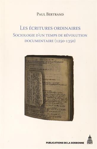 Les écritures ordinaires : Sociologie d'un temps de révolution documentaire (entre royaume de France et empire, 1250-1350) par Paul Bertrand
