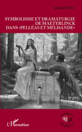 """Livres Symbolisme et dramaturgie de Maeterlinck dans """"Pelléas et Mélisande"""" pdf epub"""