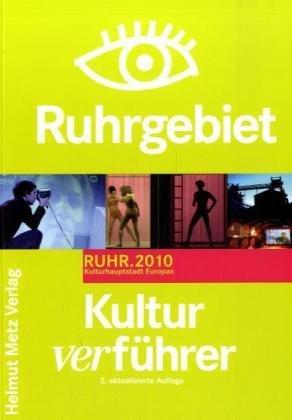 Kulturverführer Ruhrgebiet: Alles über die Kultur im Ruhrgebiet mit Essen als Kulturhauptstadt Europas 2010
