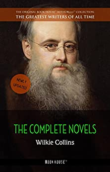 Wilkie Collins: The Complete Novels (The Greatest Writers of All Time)