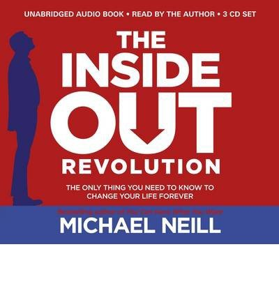 [(The Inside-Out Revolution: The Only Thing You Need to Know to Change Your Life Forever)] [ By (author) Michael Neill ] [June, 2014]