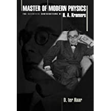 """Master of Modern Physics: The <i>Scientific</i> Contributions of H. A. Kramers: The """"Scientific"""" Contributions of H. A. Kramers (Princeton Series in Physics)"""