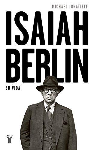 Isaiah Berlin: Una biografía por Michael Ignatieff