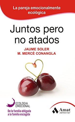 Juntos pero no atados: La pareja emocionalmente ecológica de [Soler, Jaume, Conangla, M. Mercè]