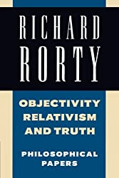 Richard Rorty: Philosophical Papers Set 4 Paperbacks: Objectivity, Relativism, and Truth (Philosophical Papers, Vol. 1): Volume 1