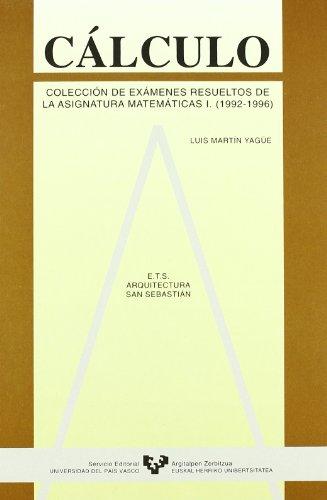 Cálculo. Colección de exámenes resueltos de la asignatura de Matemáticas I. (1992-1996) por Luis Martín Yagüe