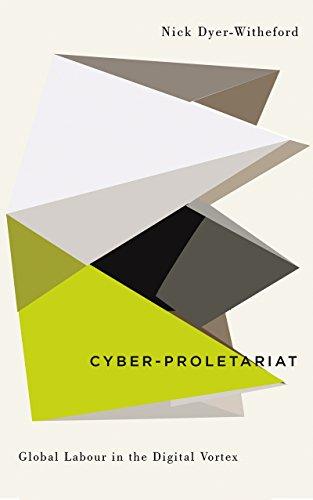 Cyber-Proletariat: Global Labour in the Digital Vortex (Digitial Barricades: Interventions in Digital Cutlure and Politics)