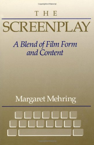 Screenplay, The: A Blend of Film Form and Content: A Blending of Film Form and Film Content por Margaret Mehring