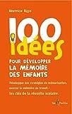 100 idées pour développer la mémoire des enfants: Développer des stratégies de mémorisation, exercer la mémoire de travail : les clés de la réussite scolaire.