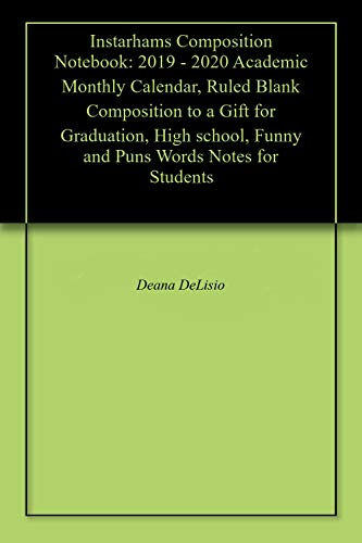 Instarhams Composition Notebook: 2019 - 2020 Academic Monthly Calendar, Ruled Blank Composition to a Gift for Graduation, High school, Funny and Puns Words Notes for Students (English Edition)