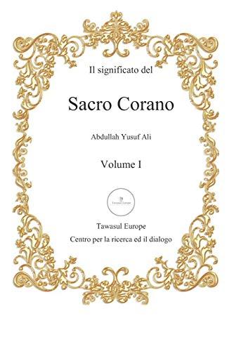 Il significato del Sacro Corano: Primo volume, dalla sura al-Fatihah alla sura an-Nur