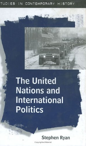 The United Nations and International Politics (Studies in Contemporary History) by Stephen Ryan (2000-02-09)