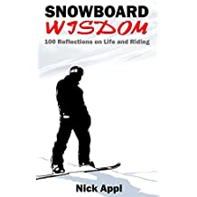 Snowboard Wisdom: 100 Reflections on Life and Riding (English Edition)