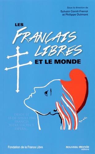 Les Français libres et le monde : Actes du colloque international au Musée de l'Armée, 22 et 23 novembre 2013
