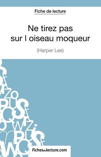 Ne tirez pas sur l'oiseau moqueur d'Harper Lee (Fiche de lecture): Analyse Complte De L'oeuvre