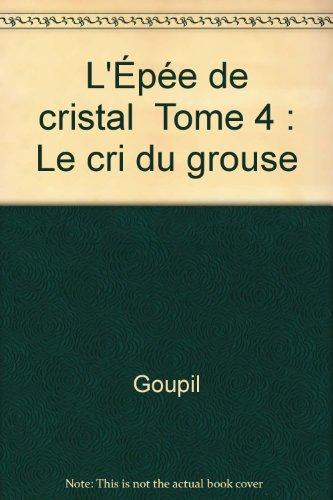 L'Épée de cristal Tome 4 : Le cri du grouse
