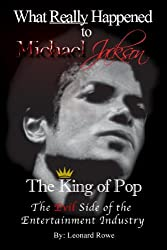What Really Happened to Michael Jackson The King of Pop by Leonard Rowe (2010-06-30)