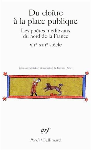 Du cloître à la place publique: Les poètes médiévaux du nord de la France (XIIᵉ-XIVᵉ siècle) par Collectifs