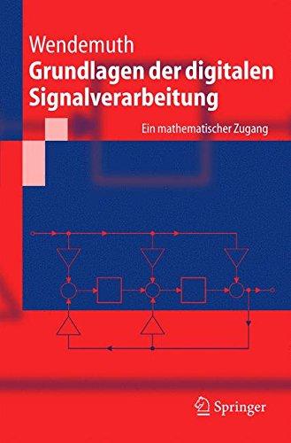 Grundlagen der Digitalen Signalverarbeitung: Ein Mathematischer Zugang (Springer-Lehrbuch) (German Edition)
