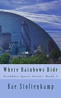 Where Rainbows Hide (Rainbow Quest Book 1) by [Stoltenkamp, Rae]
