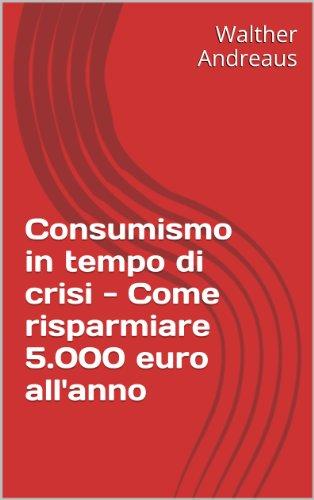Consumismo in tempo di crisi - Come risparmiare 5.000 euro all'anno