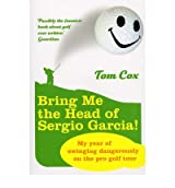 [ BRING ME THE HEAD OF SERGIO GARCIA ] By Cox, Tom ( AUTHOR ) Sep-2008[ Paperback ]